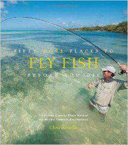 Fifty More Places to Fly Fish Before You Die Hardcover by Chris Santella