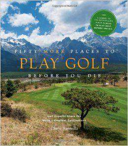 Fifty More Places To Play Golf Before You Die Hardcover by Chris Santella