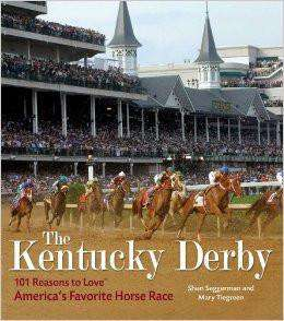 The Kentucky Derby: 101 Reasons to Love America's Favorite Horse Race Hardcover by Sheri Seggerman