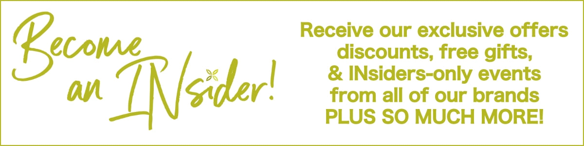 Become an INsider! Receive our exclusive offers discounts, free gifts, & INsiders-only events  from all of our brands PLUS SO MUCH MORE!