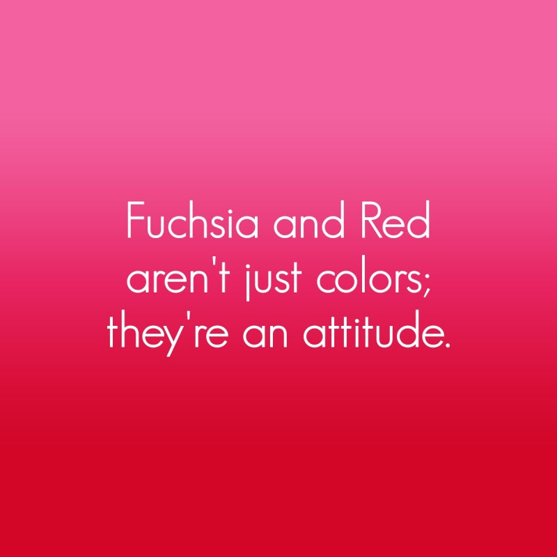 Fuchsia and Red Quote