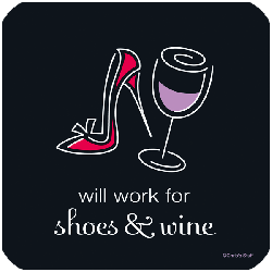 Will Work for Shoes and Wine Coaster