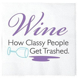 Wine...How Classy People Get Trashed Napkins