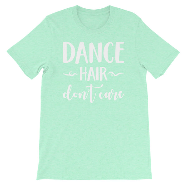Dance Hair Don't Care - Women's Dance T-Shirt