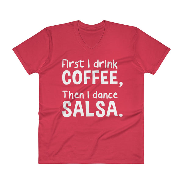 First I Drink Coffee, Then I Salsa - Men's V-Neck T-Shirt
