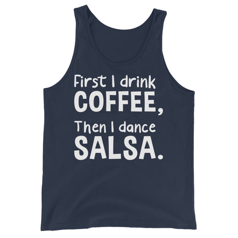 First I Drink Coffee, Then I Dance Salsa - Men's Salsa Dancing Tank Top