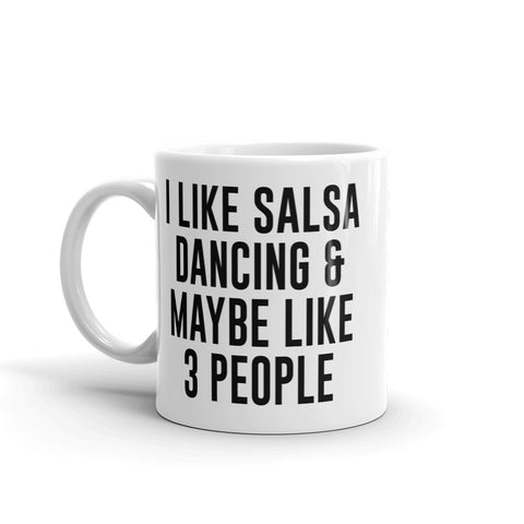 I Like Salsa Dancing & Maybe Like 3 People Mug