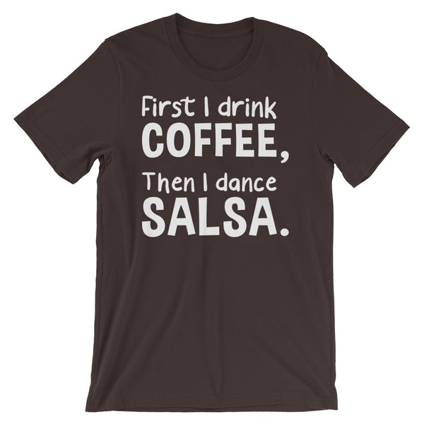 First I Drink Coffee, Then I Dance Salsa - Women's Salsa Dancing T-Shirt