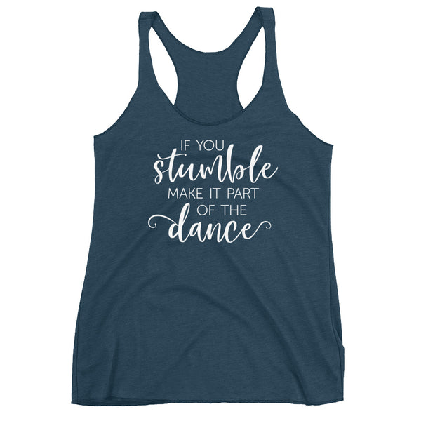 If You Stumble Make It Part Of The Dance - Women's Tank Top