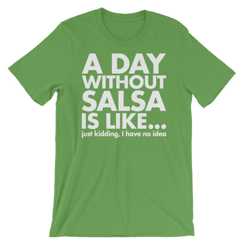 A Day Without Salsa Is Like - Men's Salsa Dancing T-Shirt