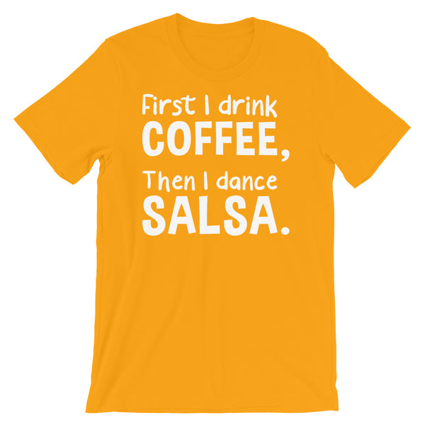 First I Drink Coffee, Then I Dance Salsa - Men's Salsa Dancing T-Shirt