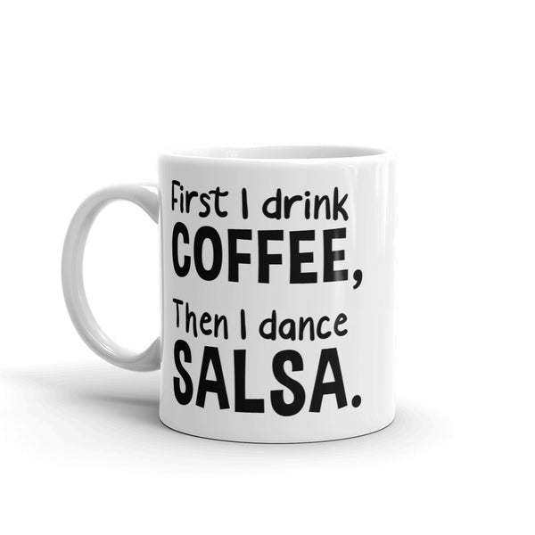 First I Drink Coffee, Then I Dance Salsa Mug