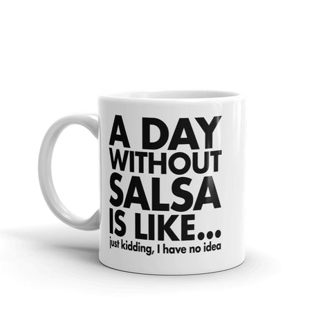 A Day Without Salsa Is Like Mug