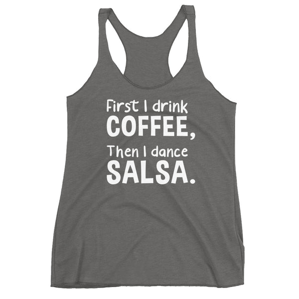 First I Drink Coffee, Then I Dance Salsa - Women's Tank Top