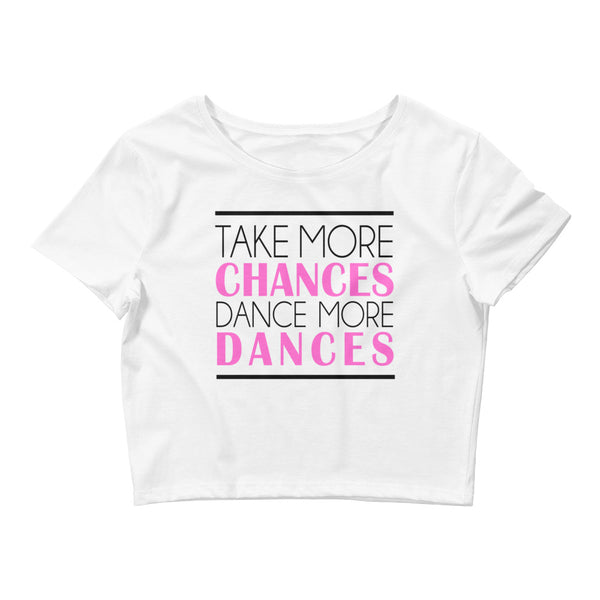 Take More Chances Dance More Dances - Women's Crop Top