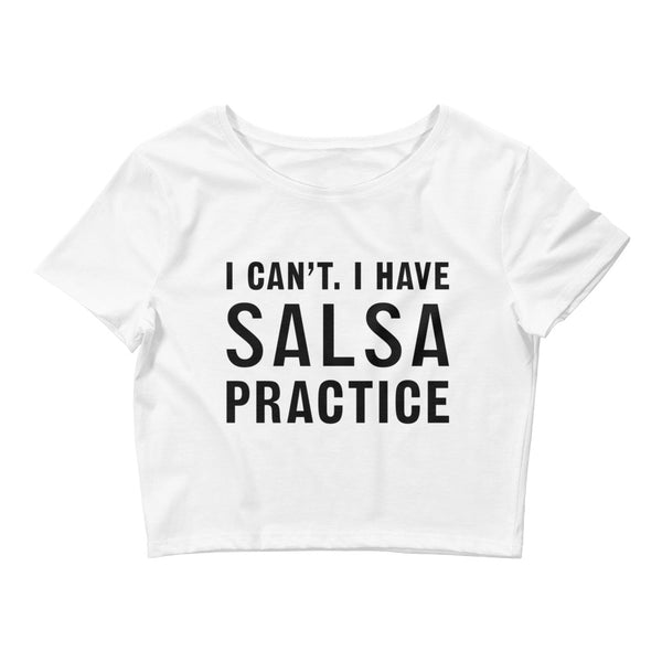 I Can't I Have Salsa Practice - Women's Crop Top