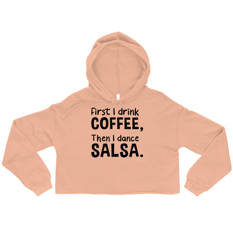 First Coffee then Salsa - Crop Hoodie