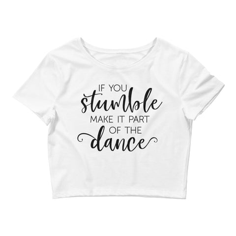 If You Stumble Make It Part Of The Dance - Women's Crop Top