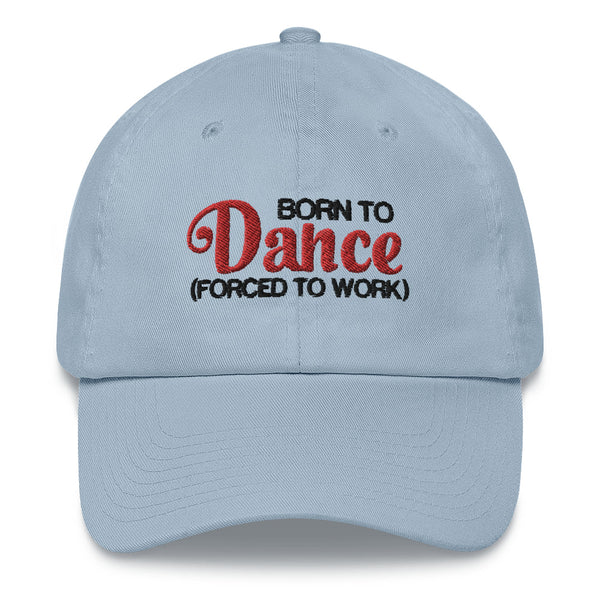 Born To Dance Forced To Work - Baseball Cap