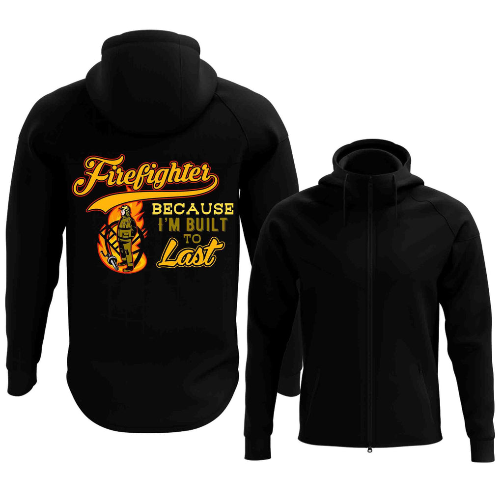 Firefighter Because I'm Built To Last Full Zip Hoodie