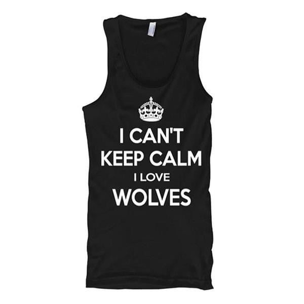 I Can't Keep Calm, I Love Wolves Tank Tops - Butterfly Trade