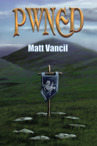 PWNED -- a novel by Matt Vancil