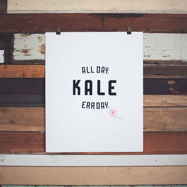 Kale. All Day. Err Day. Hand Printed Poster