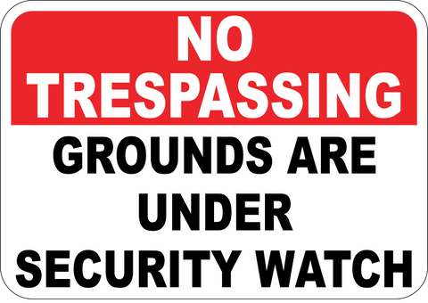 No Trespassing Grounds Are Under Security Watch - Sign Wise