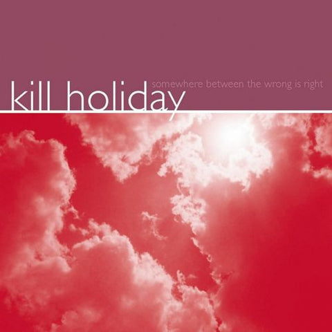 Kill Holiday - Somewhere Between the Wrong Is Right