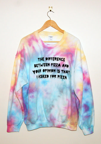 Tie-Dyed 'The Difference Between Pizza and Your Opinion is That I Asked For Pizza' Void and Worth Sweatshirt