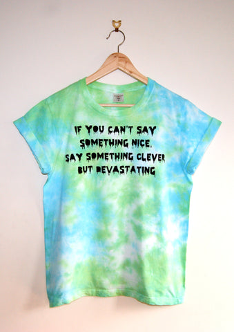 Tie-Dyed 'If You Can't Say Anything Nice Say Something Clever But Devastating' Void and Worth T-shirt