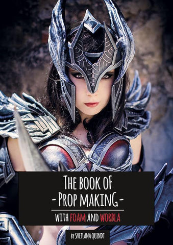 The Book of Prop Making – With Foam and Worbla by Kamui Cosplay, Books, Kamui Cosplay, Titanic FX Store, Titanic FX Store, Prosthetic, Makeup, MUA, SFX, FX Makeup, Belfast, UK, Europe, Northern Ireland, NI