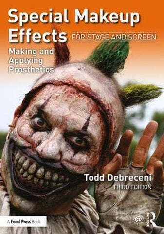 Special Makeup Effects for Stage and Screen: Making and Applying Prosthetics (Paperback) by Todd Debreceni - 3rd Edition, Books, Todd Debreceni, Titanic FX Store, Titanic FX Store, Prosthetic, Makeup, MUA, SFX, FX Makeup, Belfast, UK, Europe, Northern Ireland, NI