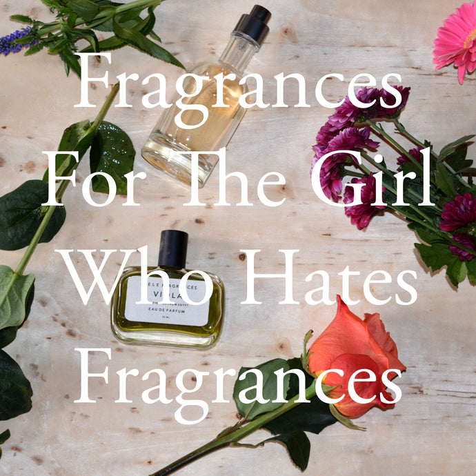 Fragrances For The Girl That Hates Fragrances