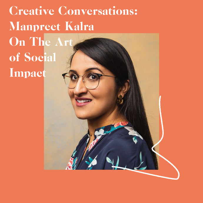 Manpreet Kalra On The Art Of Social Impact