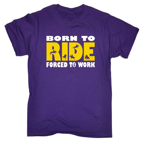 """Born To Ride Forced To Work"" T Shirt"