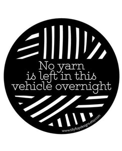 Bumper Sticker - no yarn is left in this vehicle overnight