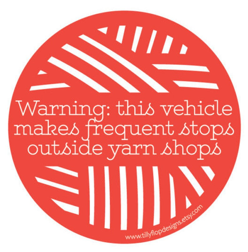 Tilly Flop - Bumper Sticker - warning, this vehicle makes frequent stops outside yarn shops