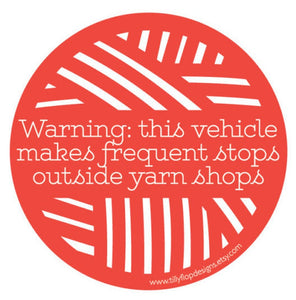 Bumper Sticker - warning, this vehicle makes frequent stops outside yarn shops