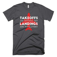Takeoffs Are Optional But Landings Are Mandatory T-Shirt