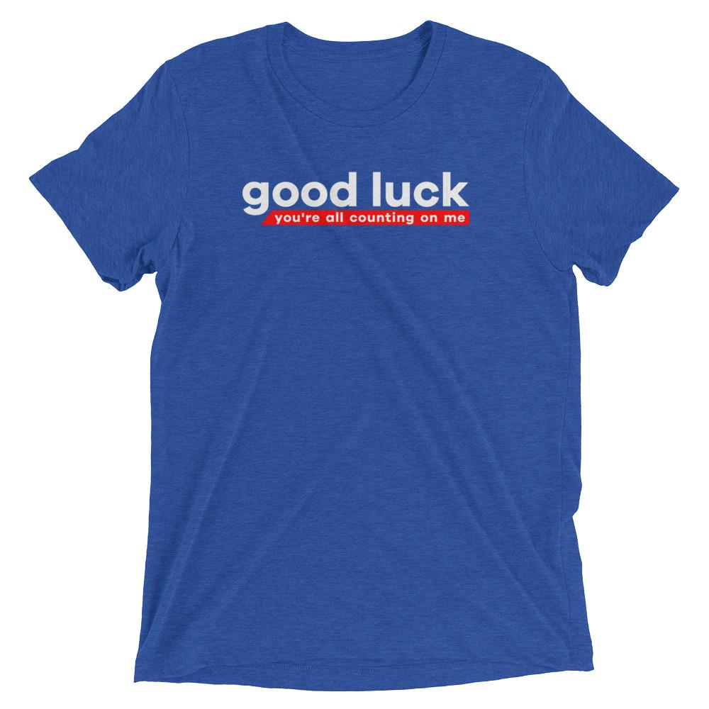 Good Luck You're All Counting On Me T-Shirt