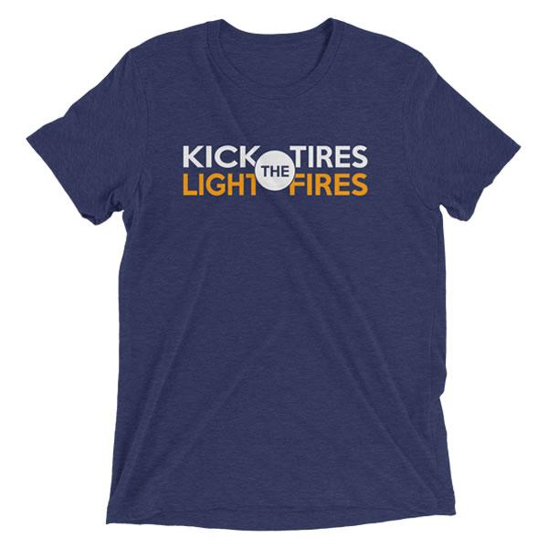 Kick The Tires Light The Fires T-Shirt