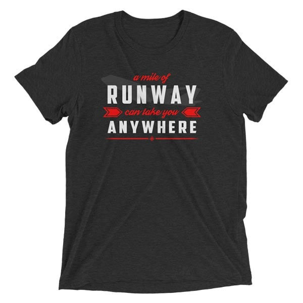 A Mile of Runway Can Take You Anywhere T-Shirt