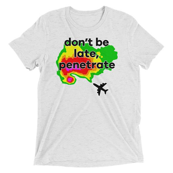 Don't Be Late, Penetrate T-Shirt