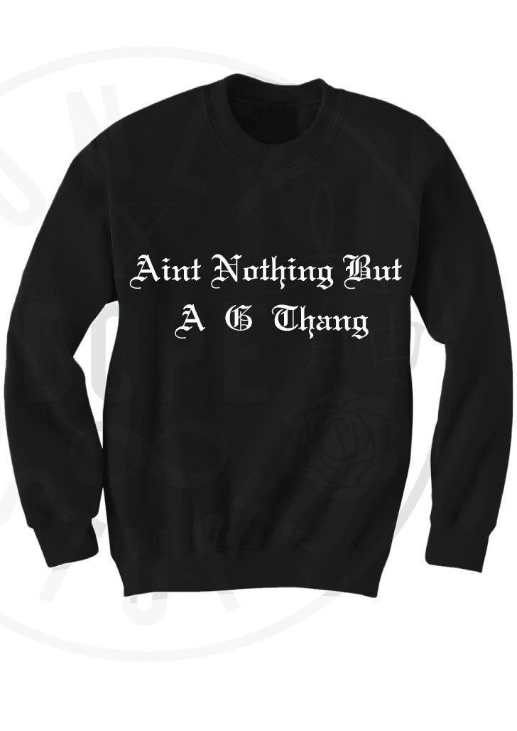 Ain't Nothing But A G Thang Sweatshirt