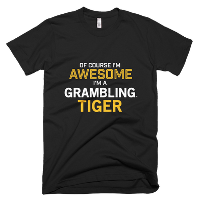 Grambling State University Tigers - Of Course I'm Awesome