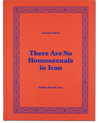 Review: Laurence Rasti — There Are No Homosexuals in Iran (Edition Patrick Frey)