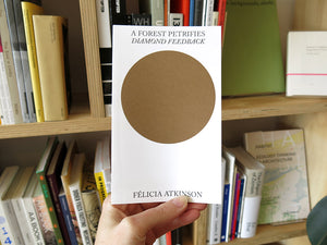 Félicia Atkinson – A Forest Petrifies: Diamond Feedback