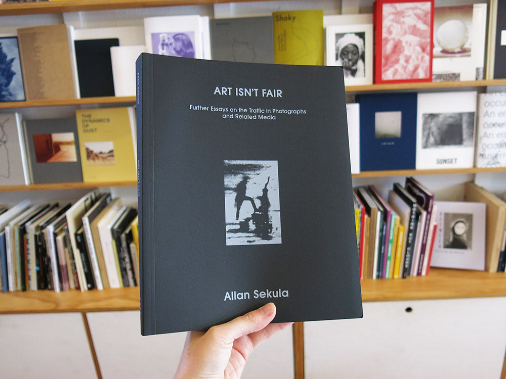 Allan Sekula – Art Isn't Fair: Further Essays on the Traffic of Photographs and Related Media
