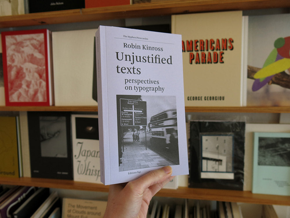 Robin Kinross – Unjustified Texts: Perspectives on Typography